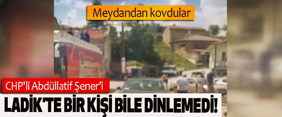 CHP'li Abdüllatif Şener'i Ladik'te Bir Kişi Bile Dinlemedi!
