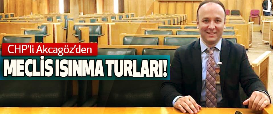 CHP'li Akcagöz'den Meclis Isınma Turları!