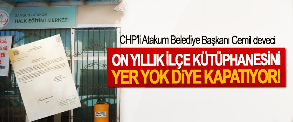 CHP'li Atakum Belediye Başkanı Cemil deveci On yıllık ilçe kütüphanesini yer yok diye kapatıyor!