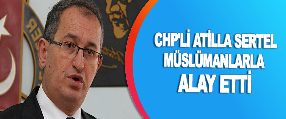 Chp'li Atilla Sertel Müslümanlarla Alay Etti