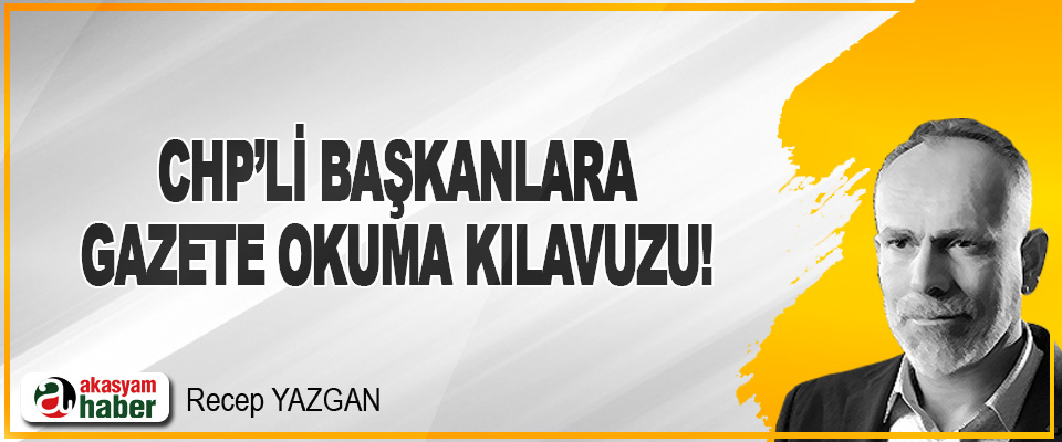 CHP'li Başkanlara Gazete Okuma Kılavuzu!