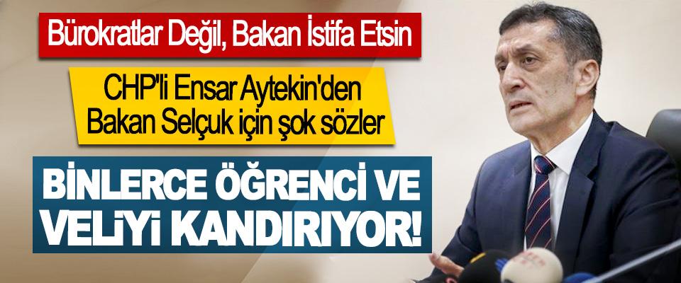 CHP'li Ensar Aytekin'den Bakan Selçuk İçin Şok Sözler