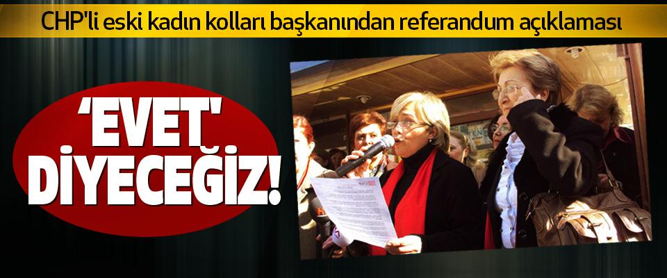 CHP'li eski kadın kolları başkanından referandum açıklaması:Evet' diyeceğiz!
