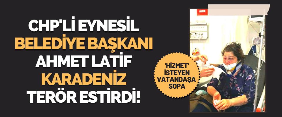 CHP'li Eynesil Belediye Başkanı Ahmet Latif Karadeniz Terör Estirdi!