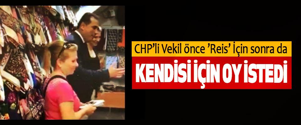 CHP'li Vekil önce 'Reis' İçin sonra da Kendisi İçin Oy İstedi