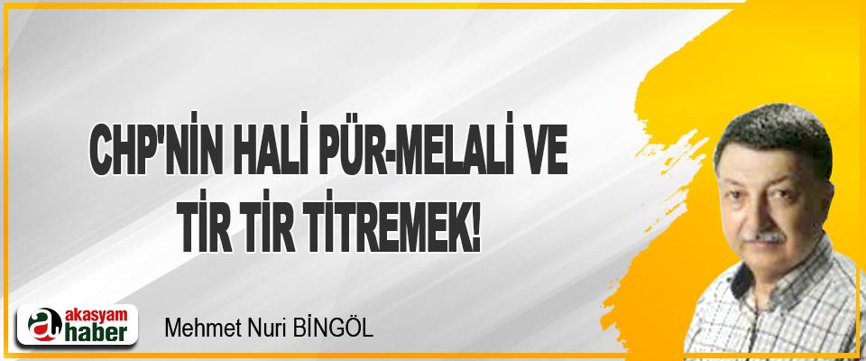 CHP'nin Hali Pür-Melali Ve Tir Tir Titremek!