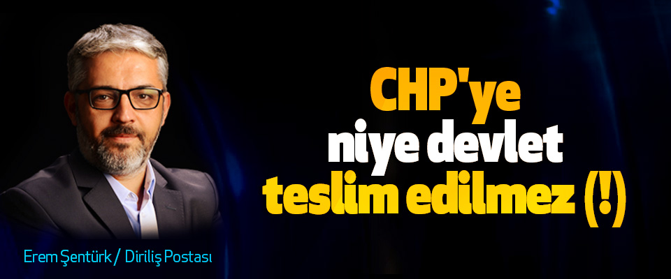 CHP'ye niye devlet teslim edilmez(!)