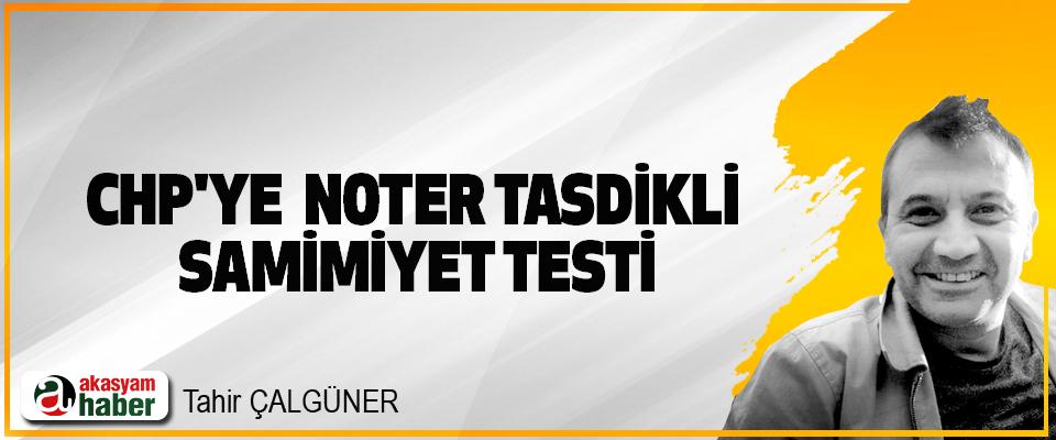 CHP'ye  Noter Tasdikli Samimiyet Testi