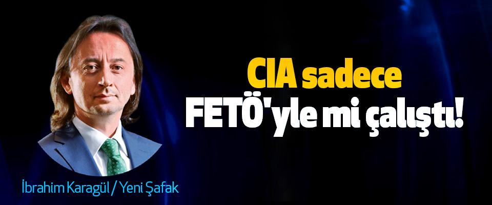 CIA sadece FETÖ'yle mi çalıştı!