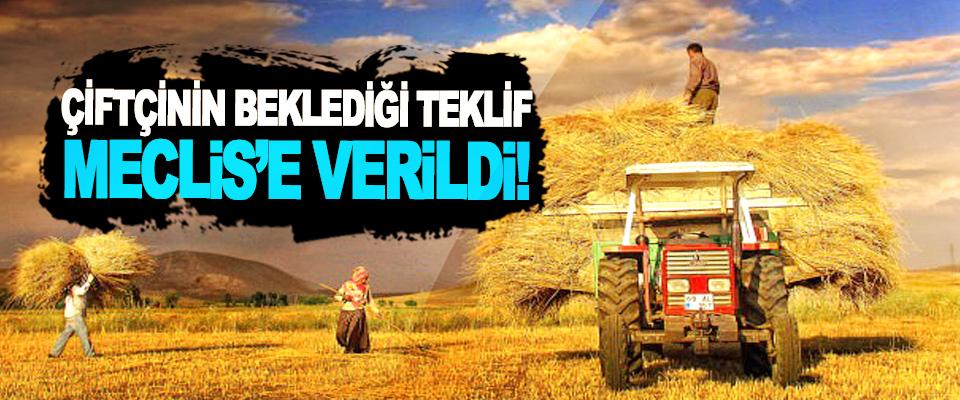 Çiftçinin beklediği teklif meclis'e verildi!