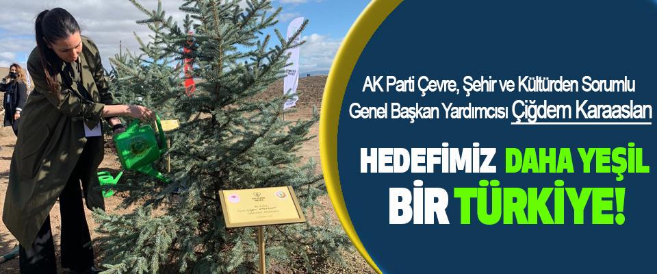 Çiğdem Karaaslan; Hedefimiz Daha Yeşil Bir Türkiye