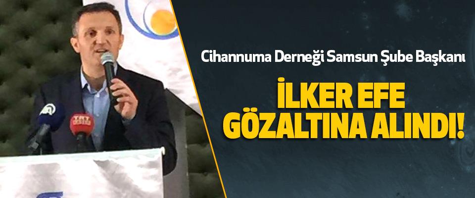 Cihannuma Derneği Samsun Şube Başkanı İlker efe gözaltına alındı!
