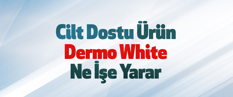 Image result for dermo white cilt tonu