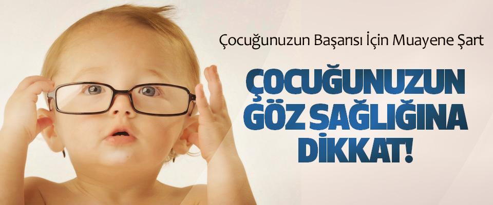 Çocuğunuzun göz sağlığına dikkat!