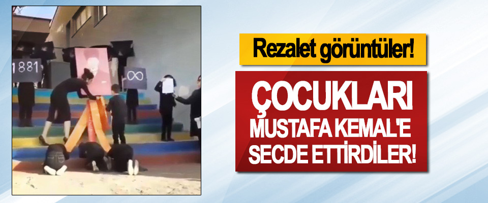 Çocukları Mustafa Kemal'e Secde Ettirdiler!