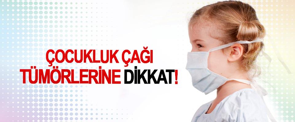 Çocukluk çağı tümörlerine dikkat!