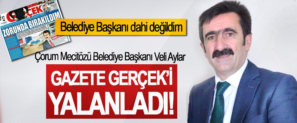 Çorum Mecitözü Belediye Başkanı Veli Aylar Gazete Gerçek'i yalanladı!