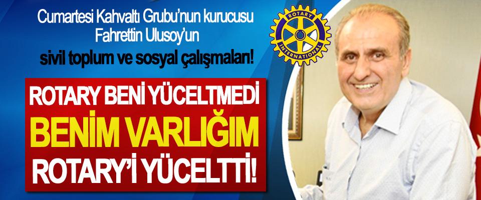 Cumartesi Kahvaltı Grubu'nun kurucusu Fahrettin Ulusoy: Rotary beni yüceltmedi benim varlığım Rotary'i yüceltti!