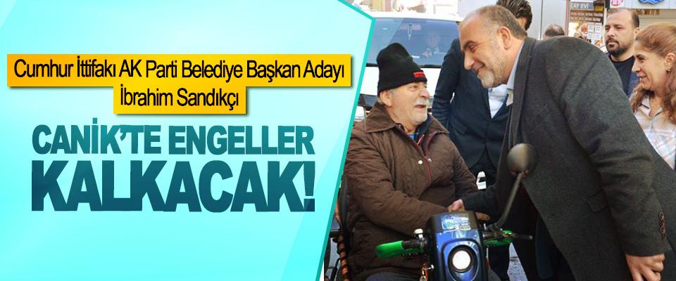 Cumhur İttifakı AK Parti Belediye Başkan Adayı İbrahim Sandıkçı; Canik'te engeller kalkacak!