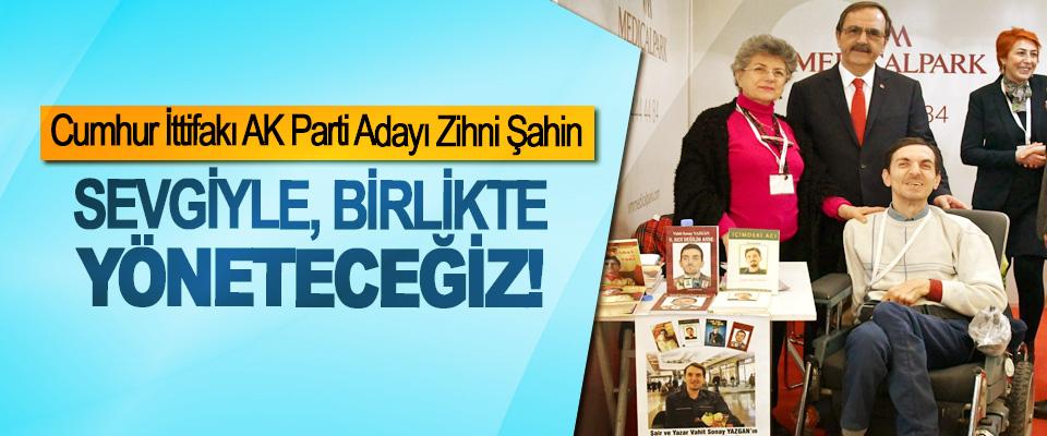 Cumhur İttifakı AK Parti Adayı Zihni Şahin; Sevgiyle, birlikte yöneteceğiz!