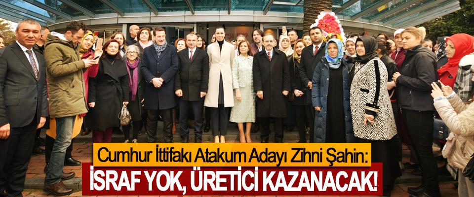 Cumhur İttifakı Atakum Adayı Zihni Şahin: İsraf yok, üretici kazanacak!