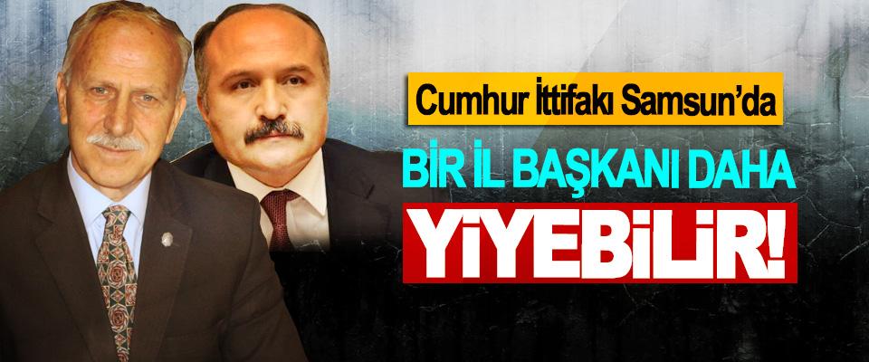 Cumhur İttifakı Samsun'da Bir İl Başkanı Daha Yiyebilir!