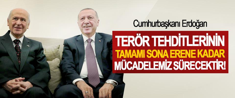 Cumhurbaşkanı Erdoğan: Terör Tehditlerinin Tamamı Sona Erene Kadar Mücadelemiz Sürecektir!