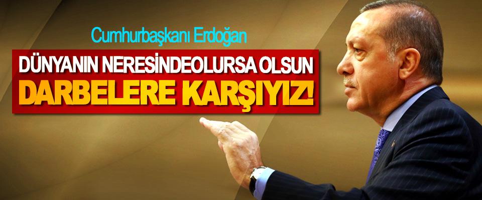 Cumhurbaşkanı Erdoğan: Dünyanın neresinde olursa olsun darbelere karşıyız!