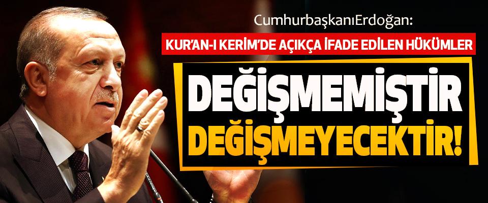 Cumhurbaşkanı Erdoğan: Kur'an-ı Kerim'de açıkça ifade edilen hükümler değişmemiştir, değişmeyecektir!