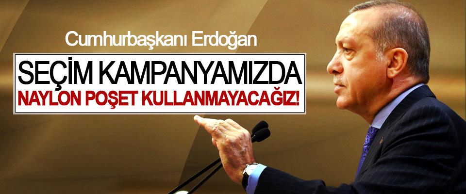Cumhurbaşkanı Erdoğan:Seçim kampanyamızda naylon poşet kullanmayacağız!