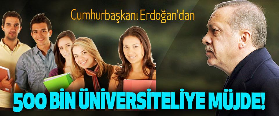 Cumhurbaşkanı Erdoğan'dan 500 Bin Üniversiteliye Müjde!