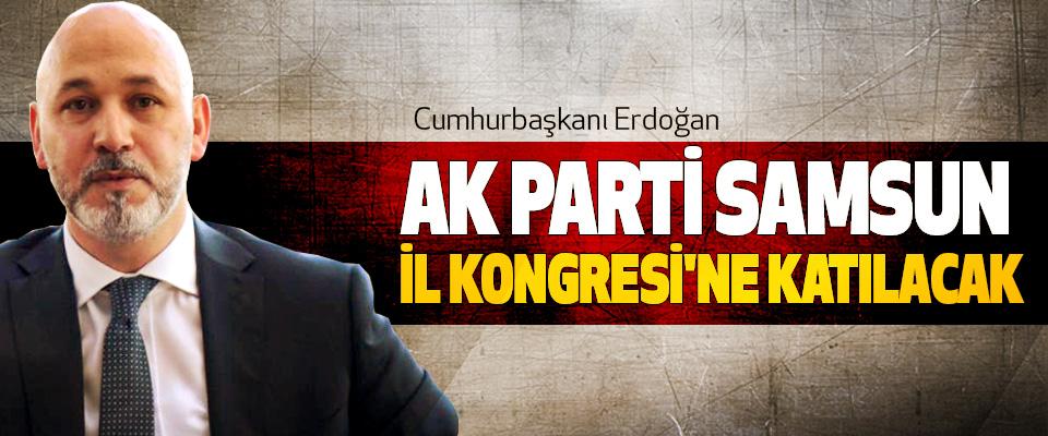 Cumhurbaşkanı Erdoğan, Ak Parti Samsun İl Kongresi'ne Katılacak