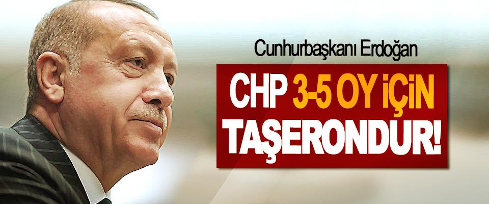 Cumhurbaşkanı Erdoğan: CHP 3-5 Oy İçin Taşerondur!