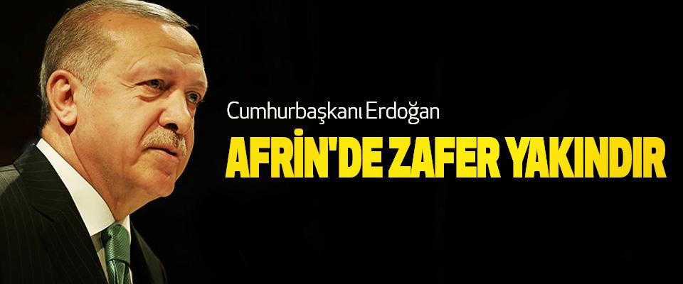 Cumhurbaşkanı Erdoğan: Afrin'de Zafer Yakındır