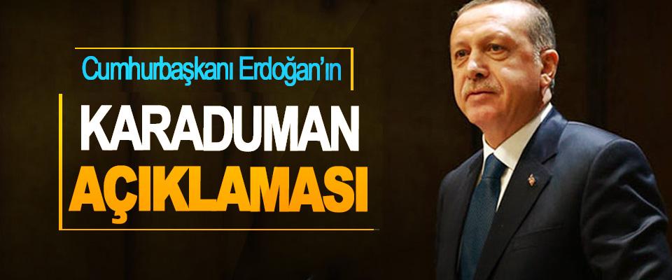 Cumhurbaşkanı Erdoğan'ın Karaduman Açıklaması