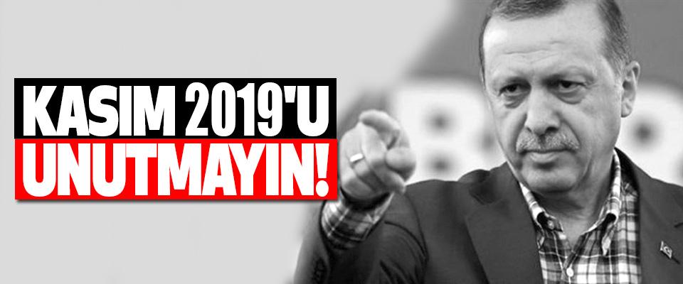 Cumhurbaşkanı Erdoğan:  Kasım 2019'u Unutmayın!