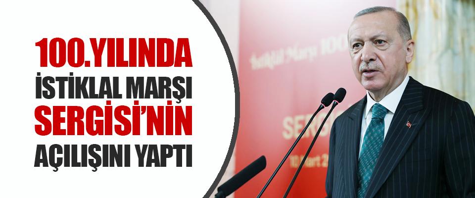 """Cumhurbaşkanı Erdoğan 100.Yılında İstiklal Marşı Sergisi""""Nin Açılışını Yaptı"""