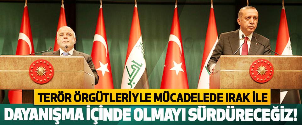 Cumhurbaşkanı Erdoğan: Terör örgütleriyle mücadelede ırak ile dayanışma içinde olmayı sürdüreceğiz!