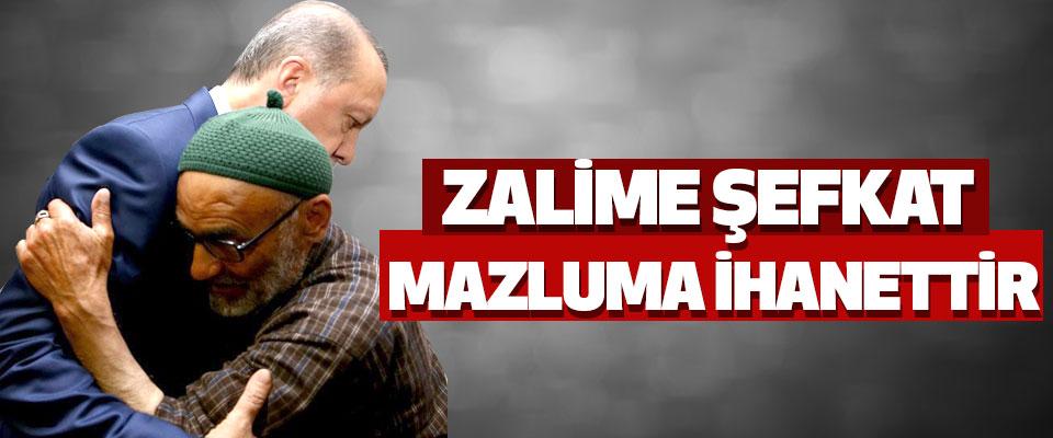 Cumhurbaşkanı Erdoğan: Zalime Şefkat Mazluma İhanettir