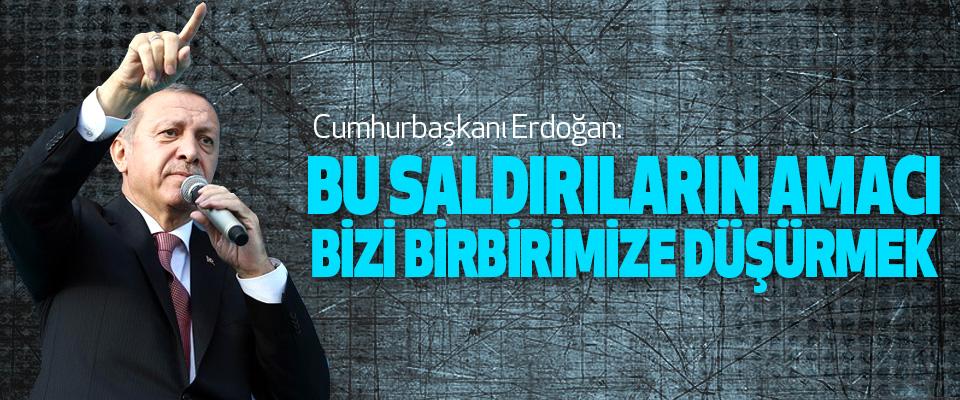 Cumhurbaşkanı Erdoğan, Bu Saldırıların Amacı, Bizi Birbirimize Düşürmek