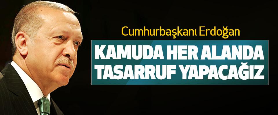 Cumhurbaşkanı Erdoğan: Kamuda Her Alanda Tasarruf Yapacağız