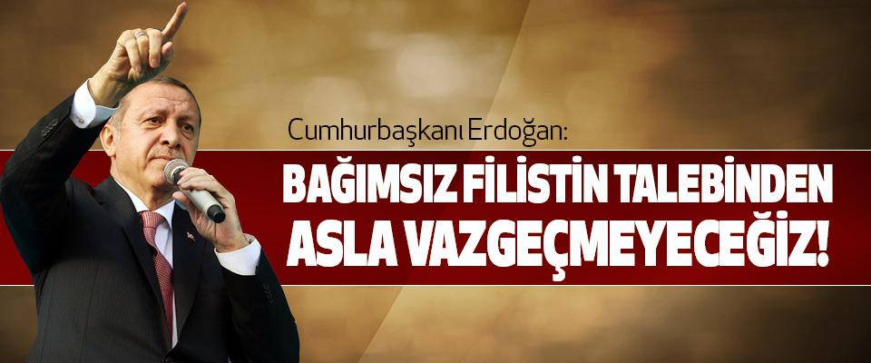 Cumhurbaşkanı Erdoğan; Bağımsız Filistin talebinden asla vazgeçmeyeceğiz!