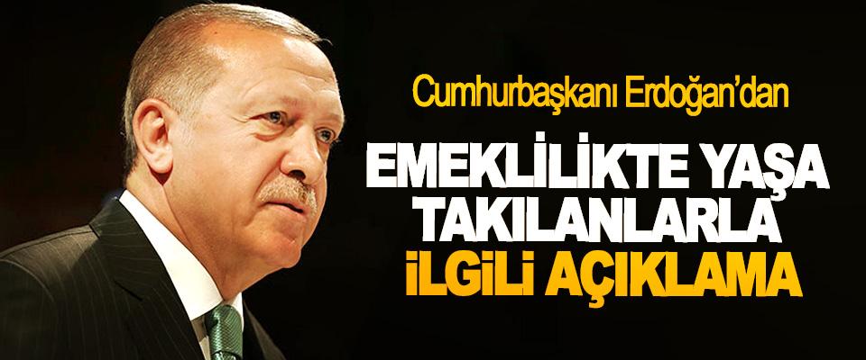 Cumhurbaşkanı Erdoğan'dan Emeklilikte Yaşa Takılanlarla İlgili Açıklama