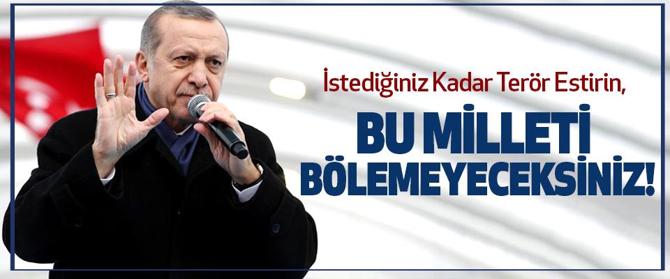 Cumhurbaşkanı Erdoğan, İstediğiniz Kadar Terör Estirin, Bu Milleti Bölemeyeceksiniz!