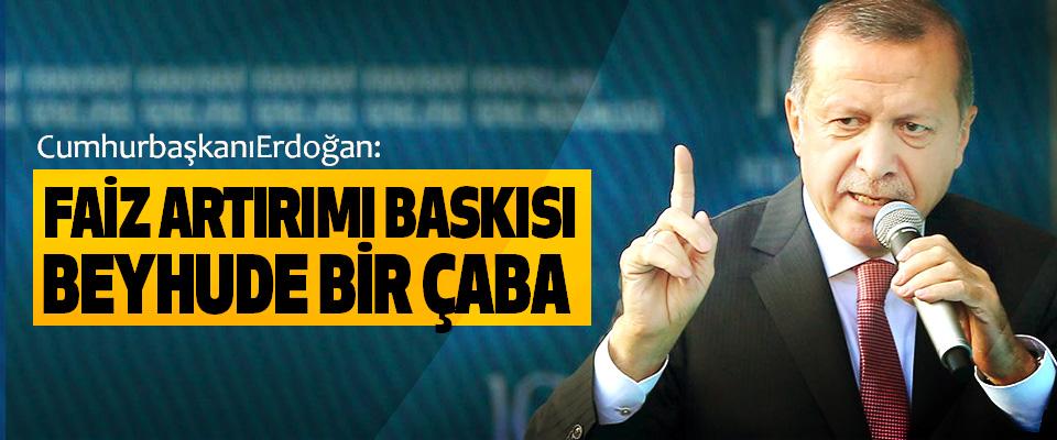 Cumhurbaşkanı Erdoğan: Faiz Artırımı Baskısı Beyhude Bir Çaba