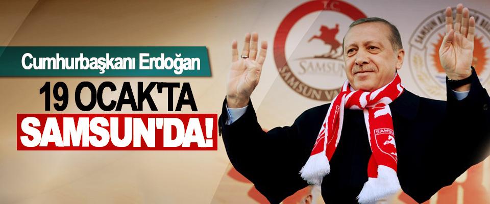 Cumhurbaşkanı Erdoğan 19 Ocak'ta Samsun'da!