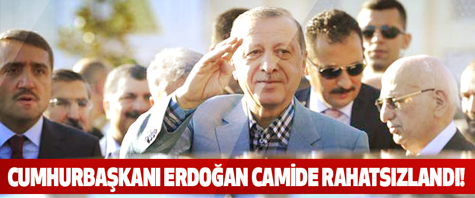 Cumhurbaşkanı erdoğan camide rahatsızlandı!
