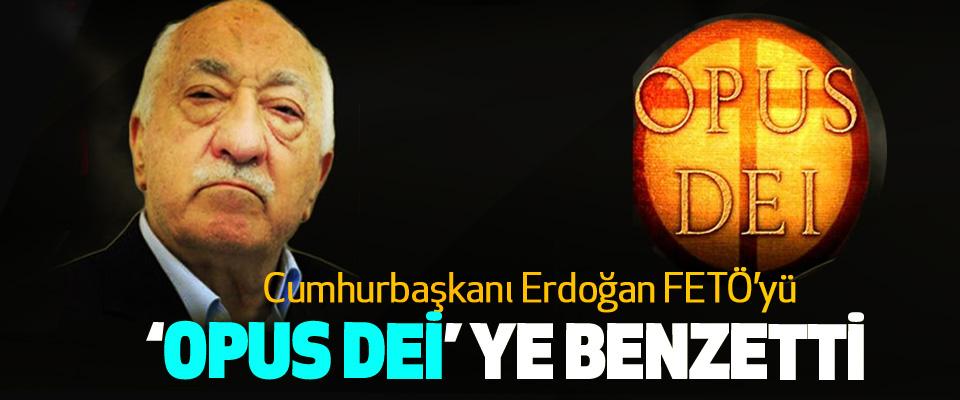 Cumhurbaşkanı Erdoğan FETÖ'yü 'Opus Dei''ye Benzetti