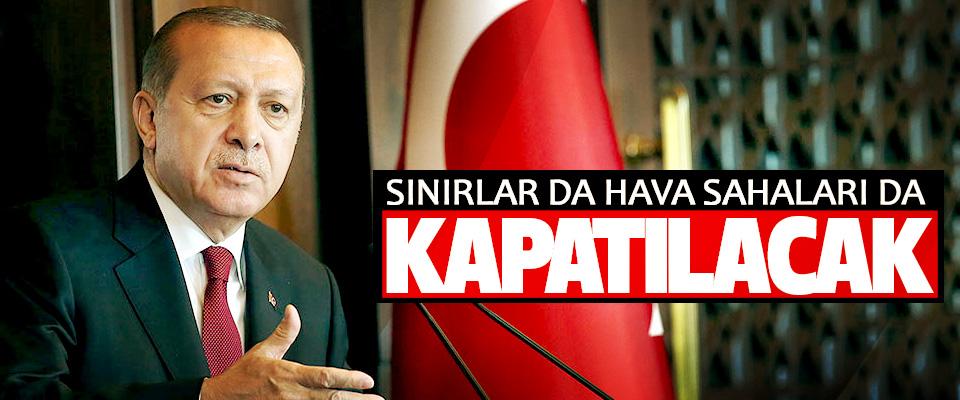 Cumhurbaşkanı Erdoğan; Sınırlar Da Hava Sahaları Da Kapatılacak
