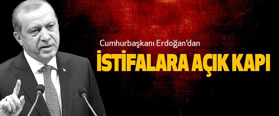 Cumhurbaşkanı Erdoğan'dan İstifalara Açık Kapı